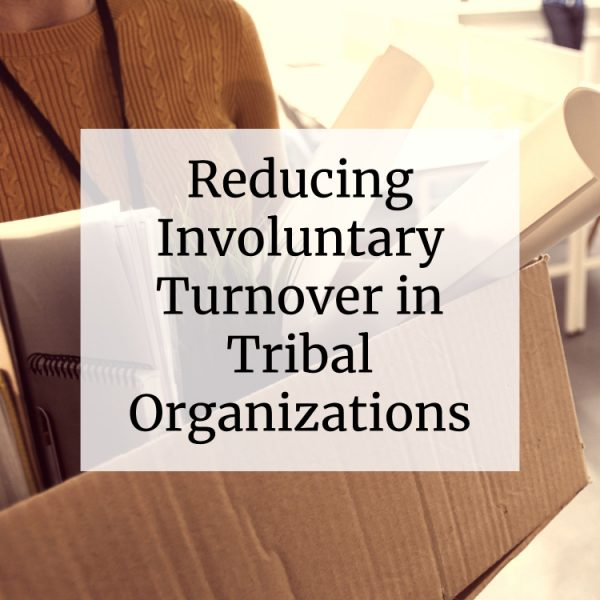 Reducing Involuntary Turnover in Tribal Organizations