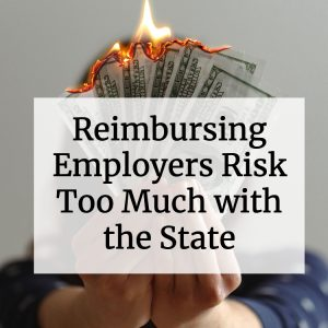 Reimbursing Employers Risk Too Much with the State